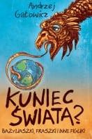 Kuniec świata? Bazyliaszki, fraszki i inne figliki, Andrzej Gałowicz