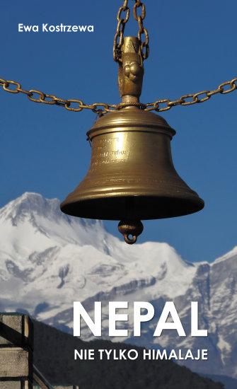 Nepal. Nie tylko Himalaje. Kostrzewa Ewa