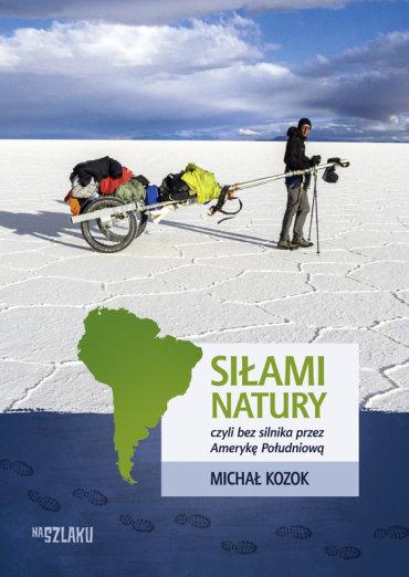 Siłami natury, czyli bez silnika przez Amerykę Południową. Kozok Michał